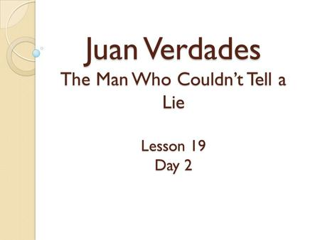 Juan Verdades The Man Who Couldnt Tell a Lie Lesson 19 Day 2.