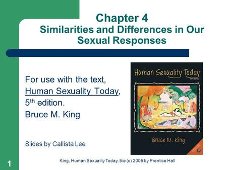 King, Human Sexuality Today, 5/e (c) 2005 by Prentice Hall 1 Chapter 4 Similarities and Differences in Our Sexual Responses For use with the text, Human.