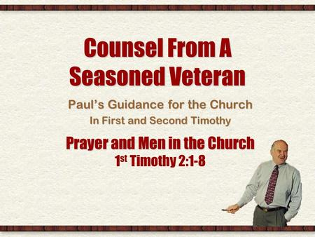 Counsel From A Seasoned Veteran Pauls Guidance for the Church In First and Second Timothy Prayer and Men in the Church Prayer and Men in the Church 1 st.