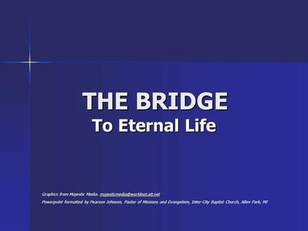 THE BRIDGE To Eternal Life Graphics from Majestic Media. Powerpoint formatted by Pearson Johnson,