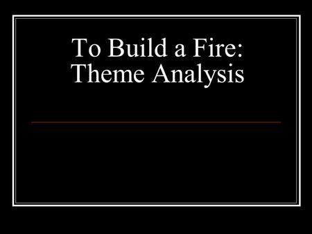 To build a fire analysis naturalism
