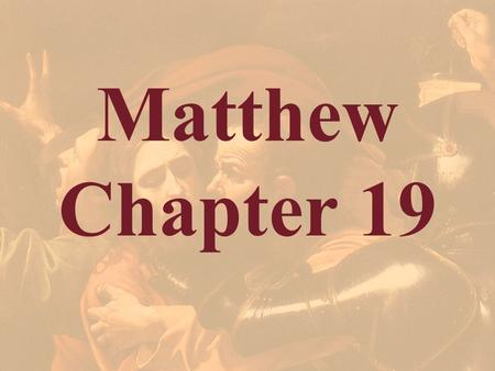 Matthew Chapter 19. Part II The Judean Ministry & The Final Week Matthew 19-28.