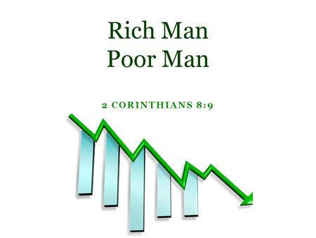 2 CORINTHIANS 8:9 Rich Man Poor Man. Money often causes people to act funny.