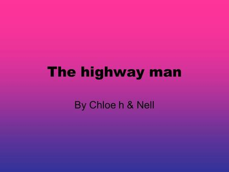 The highway man By Chloe h & Nell The wind was a torrent of darkness among the gusty trees, The moon was a ghostly galleon tossed upon the cloudy seas,