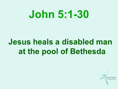 John 5:1-30 Jesus heals a disabled man at the pool of Bethesda.