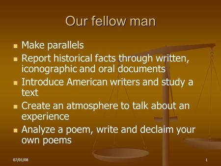 07/01/081 Our fellow man Make parallels Report historical facts through written, iconographic and oral documents Introduce American writers and study a.