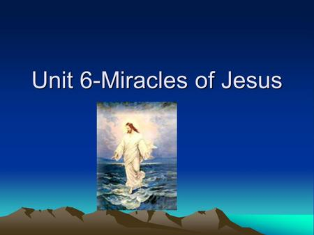 Unit 6-Miracles of Jesus. Jesus said, Young man, I say to you, get up. a. Jesus Heals the Paralyzed Man b. The Ten Lepers c. Jesus Brings a Widows Son.