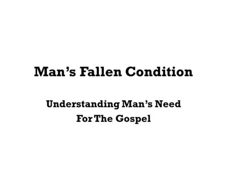 Mans Fallen Condition Understanding Mans Need For The Gospel.