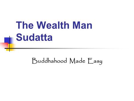 The Wealth Man Sudatta Buddhahood Made Easy.