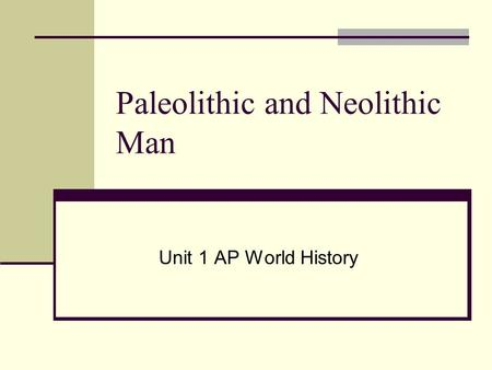 Paleolithic and Neolithic Man