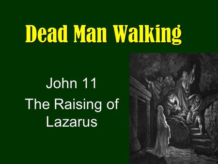 Dead Man Walking John 11 The Raising of Lazarus. The Purpose of Lazarus Sickness Building Faith John 20:31 But these have been written that you may believe.