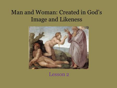 Man and Woman: Created in Gods Image and Likeness Lesson 2.