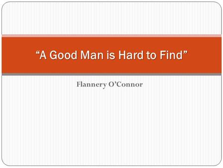 """A Good Man is Hard to Find"""
