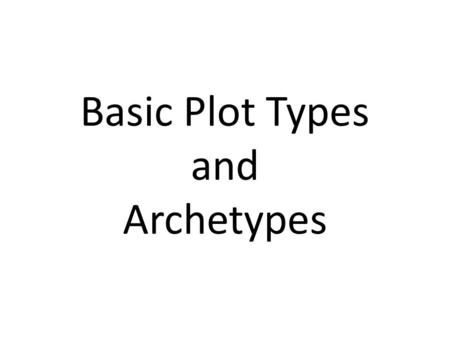 Basic Plot Types and Archetypes. Plot Structure Based Upon Conflict (wo)man v. (wo)man (wo)man v. nature (wo)man v. self (wo)man v. the environment/society.