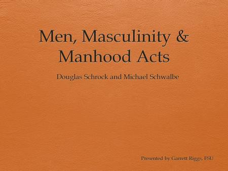 Learning objectives Describe pre-1980s concept of masculinity Describe concept of multiple masculinities Understand how generalized notions of masculinity.