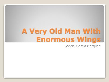 gabriel garcia marquez a very old A very old man with enormous wings by gabriel garcia marquez 5 1 ˛ 4˚ 3 ˛ ˘ ˝ ˚& ˘ -.