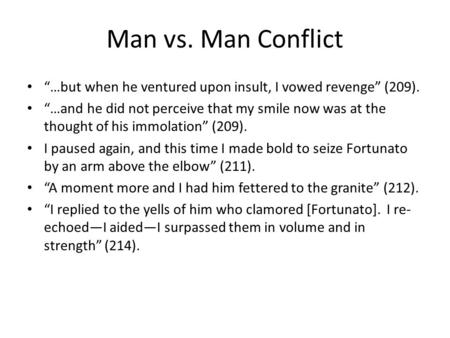 Man vs. Man Conflict …but when he ventured upon insult, I vowed revenge (209). …and he did not perceive that my smile now was at the thought of his immolation.