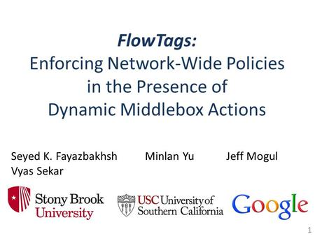 FlowTags: Enforcing Network-Wide Policies in the Presence of Dynamic Middlebox Actions Seyed K. Fayazbakhsh Vyas Sekar Jeff MogulMinlan Yu 1.