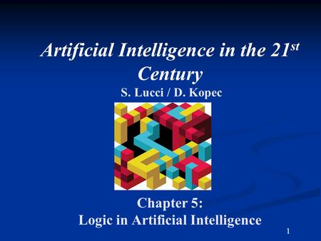 Artificial Intelligence in the 21 st Century S. Lucci / D. Kopec Chapter 5: Logic in Artificial Intelligence 1.