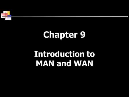 Chapter 9 Introduction to MAN and WAN. 2 MAN Basics Borrow technologies from LANs and WANs. Support: high-speed disaster recovery systems, real-time transaction.