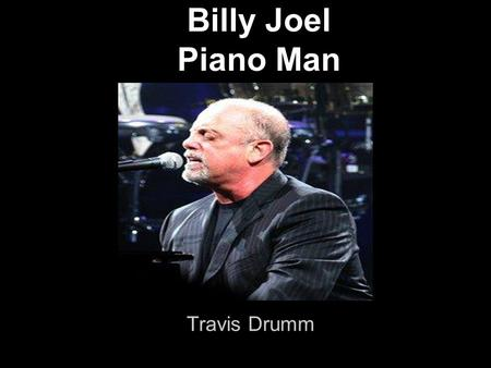Billy Joel Piano Man Travis Drumm.
