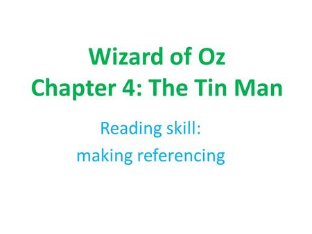Wizard of Oz Chapter 4: The Tin Man Reading skill: making referencing.
