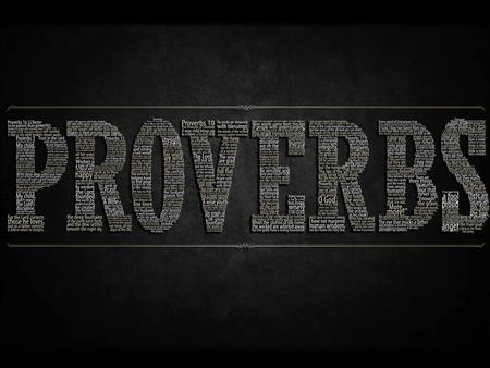 PROVERBS Proverb = comparison with life PROVERBS Proverb = comparison with life Solomon wrote most of Proverbs.