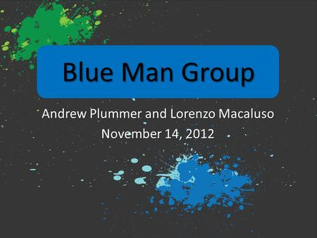 Blue Man Group Andrew Plummer and Lorenzo Macaluso November 14, 2012.