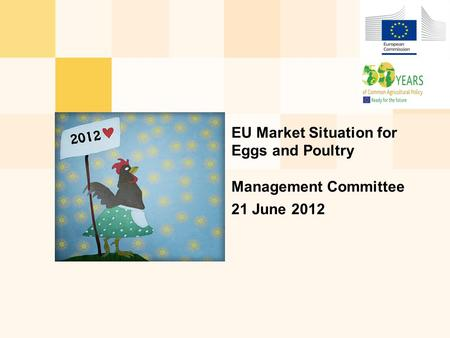 EU Market Situation for Eggs and Poultry Management Committee 21 June 2012.