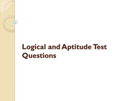 Logical and Aptitude Test Questions. 1 A man decides to buy a nice horse. He pays $60 for it, and he is very content with the strong animal. After a year,