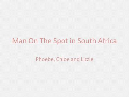 Man On The Spot in South Africa Phoebe, Chloe and Lizzie.