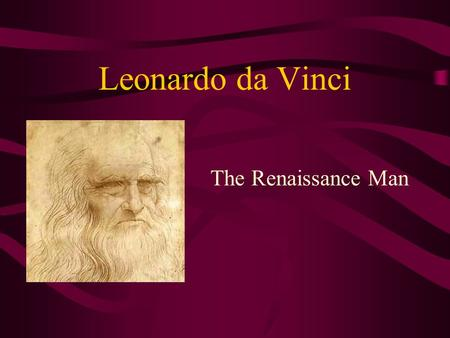 Leonardo da Vinci The Renaissance Man. How to Look at Art Subject – What the art is about Technique – The way the art was created Historic Style – Artistic.