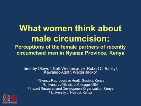 What women think about male circumcision: Perceptions of the female partners of recently circumcised men in Nyanza Province, Kenya Timothy Okeyo 1, Nelli.