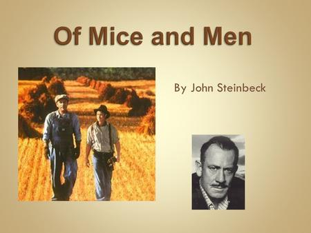 By John Steinbeck. Born in Salinas, California, February 27, 1902. Influences: His mother, a schoolteacher, encouraged him to read. Worked on farms/ranches.