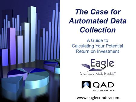 The Case for Automated Data Collection A Guide to Calculating Your Potential Return on Investment www.eaglecondev.com.
