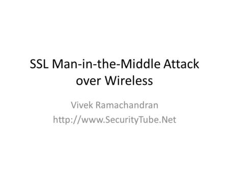 SSL Man-in-the-Middle Attack over Wireless Vivek Ramachandran