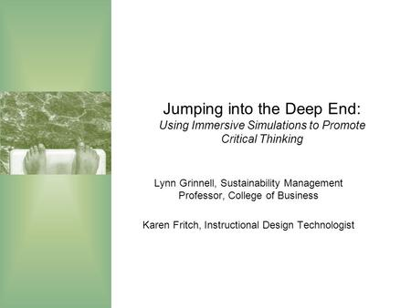 Jumping into the Deep End: Using Immersive Simulations to Promote Critical Thinking Lynn Grinnell, Sustainability Management Professor, College of Business.