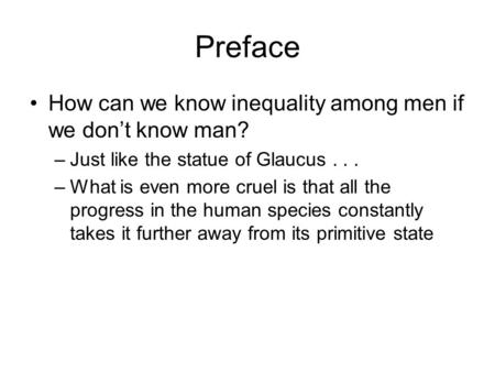 Preface How can we know inequality among men if we dont know man? –Just like the statue of Glaucus... –What is even more cruel is that all the progress.