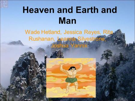 Heaven and Earth and Man Wade Hetland, Jessica Reyes, Rita Rushanan, Leanna Silvestrone, Joshua Yannix.