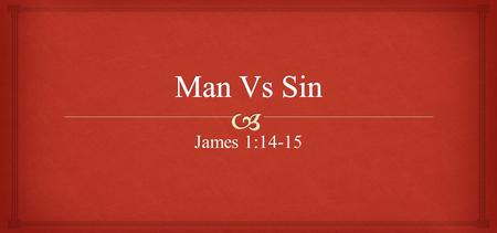 James 1:14-15. But each one is tempted when he is drawn away by his own desires and enticed. Then, when desire has conceived, it gives birth to sin; and.