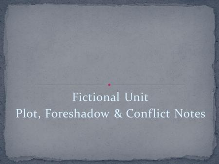 Fictional Unit Plot, Foreshadow & Conflict Notes.