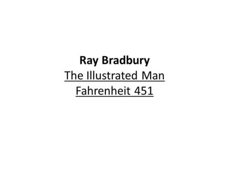 Ray Bradbury The Illustrated Man Fahrenheit 451. Science Fiction Definition: fiction based on imagined future scientific or technological advances and.