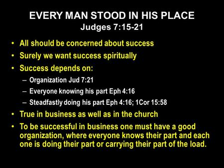 All should be concerned about success Surely we want success spiritually Success depends on: – Organization Jud 7:21 – Everyone knowing his part Eph 4:16.