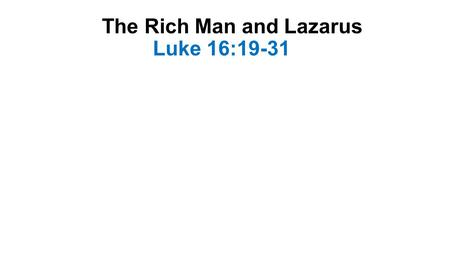 The Rich Man and Lazarus Luke 16:19-31. Introduction-1 Often called a parable Though Jesus didnt identify it as such Clearly contains symbolic language.