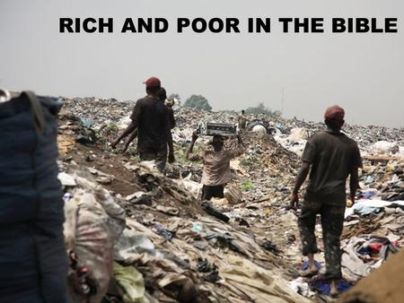 What does the Bible say about this? RICH AND POOR IN THE BIBLE.