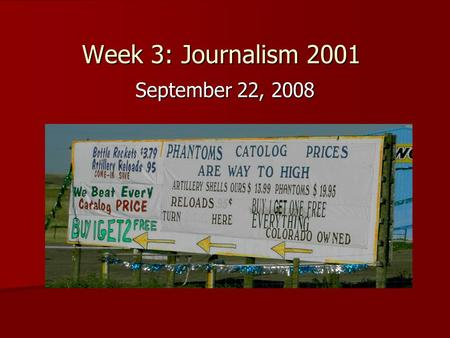 Week 3: Journalism 2001 September 22, 2008. Whats wrong? 1. Phantoms, not Phantoms 2. Catalog, not catolog 3. too high, not to high 4. All of the above!