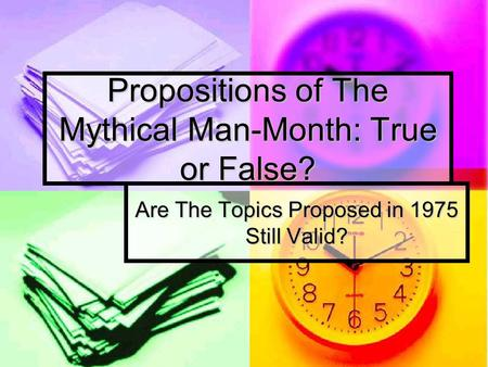 Propositions of The Mythical Man-Month: True or False? Are The Topics Proposed in 1975 Still Valid?