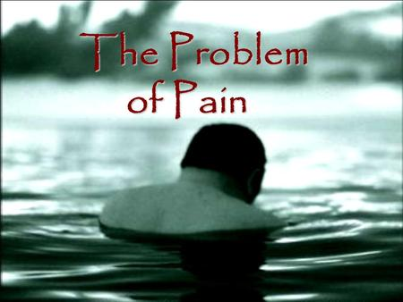 The Problem of Pain. Divine Omnipotence So, whats the problem of pain? With God all things are possible, but… Nothing which implies contradiction falls.