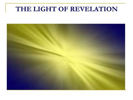 THE LIGHT OF REVELATION. INTRODUCTION WHAT IS LIFE? Mans existence in this world and the creation of this entire universe are not mere accidents or products.