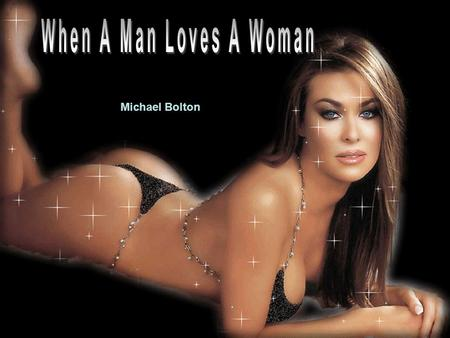 Michael Bolton When a man loves a woman Cant keep his mind on nothin else.